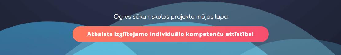 Projekts Atbalsts izglītojamo individuālo kompetenču attīstībai 8.3.2.2./16/I/001
